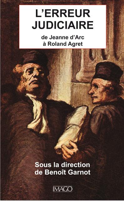 L'Erreur judiciaire de Jeanne d'Arc à Roland Agret