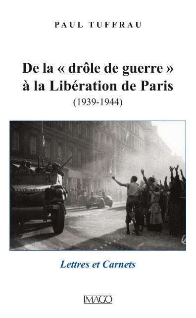 De la « drôle de guerre » à la Libération de Paris (1939-1944)